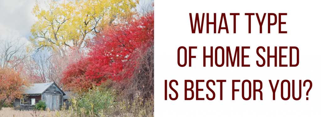 What type of home shed is best for you?