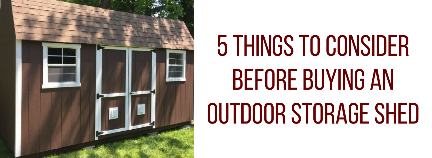 5 Things To Consider Before Buying An Outdoor Storage Shed